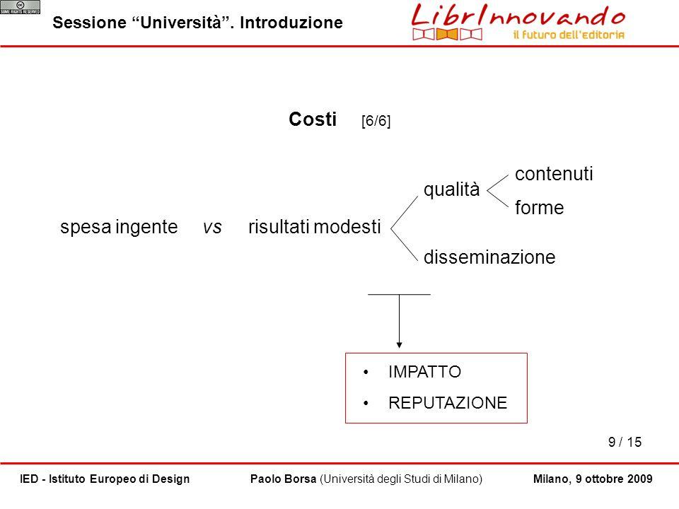 Costi [6/6] qualità disseminazione contenuti forme spesa ingente vs